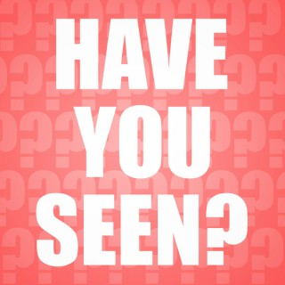 Have You Seen?