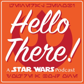Hello There! A Star Wars Podcast