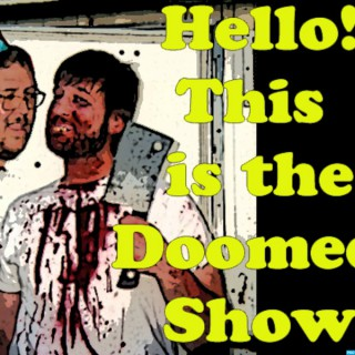 Hello! This is the Doomed Show.