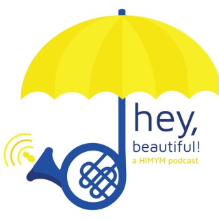 Hey, Beautiful! A How I Met Your Mother Podcast