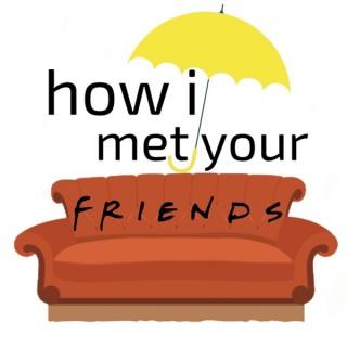 How I Met Your Friends