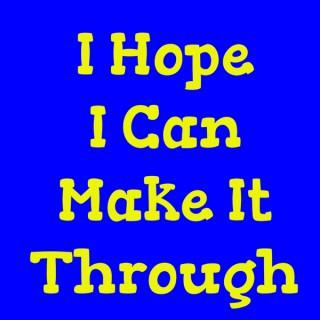 I Hope I Can Make It Through