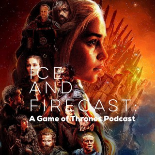Ice and Firecast: A Game of Thrones Podcast