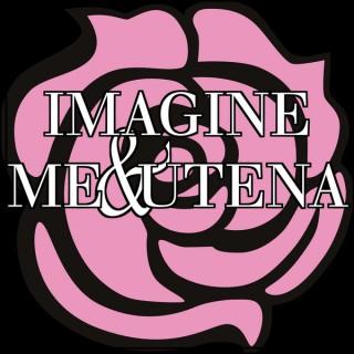 Imagine Me & Utena