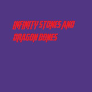 Infinity Stones and Dragon Bones