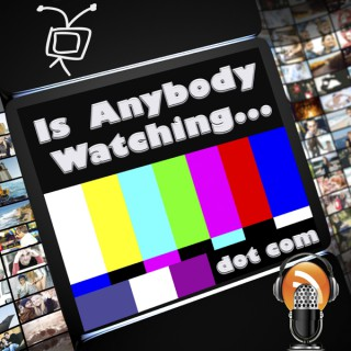 Is Anybody Watching...