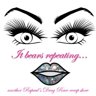 It Bears Repeating... another RuPaul's Drag Race recap show