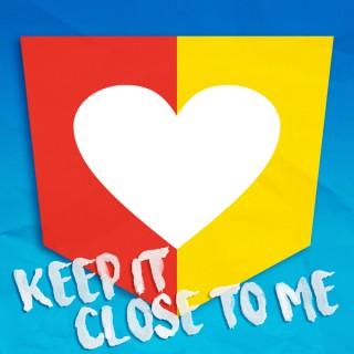 Keep It Close To Me