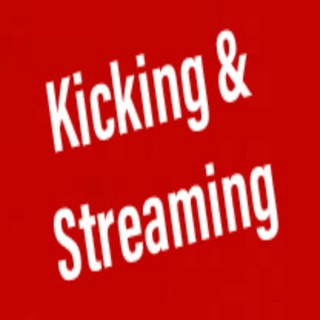Kicking & Streaming Podcast