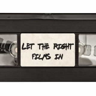 Let The Right Films In
