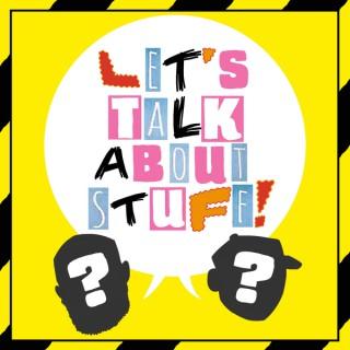 Let's Talk About Stuff!