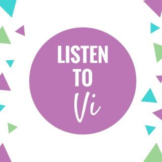 Listen to Vi