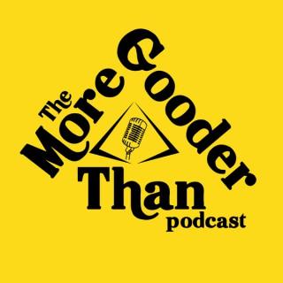 More Gooder Than Podcast
