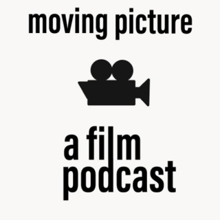 Moving Picture: A Film Podcast