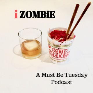 Must Be Tuesday: iZombie Discussions