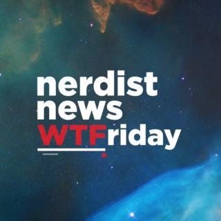 Nerdist News: WTFriday