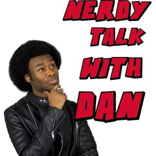 Nerdy Talk With Dan