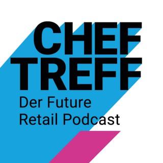 ChefTreff - Der Future Retail Podcast | Interviews Zu Den Themen E-Commerce, Handel, Unternehmer-tum & Digitalisierung