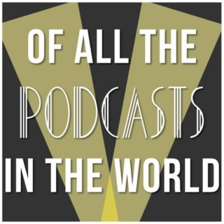 Of All the Podcasts in the World