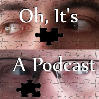 Oh, It's a Podcast