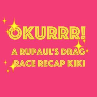 OKURRR! A Rupaul's Drag Race Recap Kiki