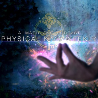 Physical Kids Weekly: A Magicians Podcast