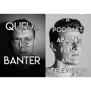 Queue The Banter