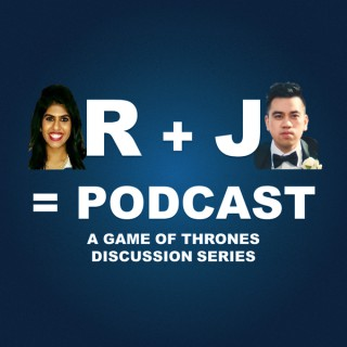 R + J = Podcast (A Game of Thrones Discussion Series)