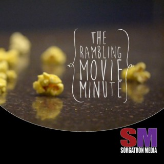 Rambling Movie Minute