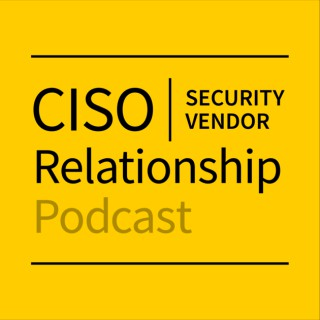 CISO-Security Vendor Relationship Podcast