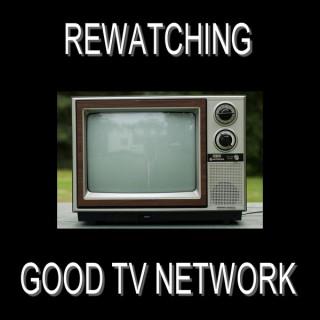 Re-Watching Good TV Network