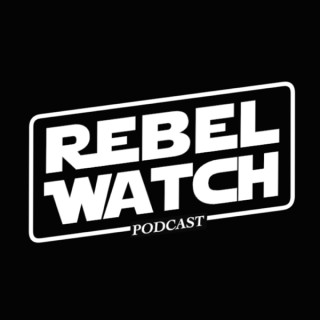 Rebel Watch: A STAR WARS Podcast