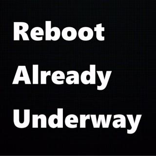 Reboot Already Underway