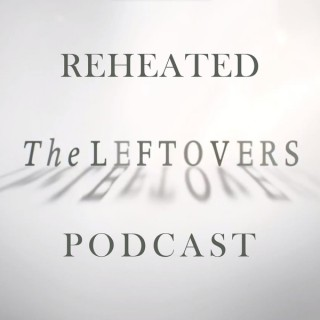 Reheated: The Leftovers Podcast