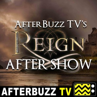Reign Reviews and After Show - AfterBuzz TV