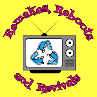 Remakes, Reboots, and Revivals Podcast
