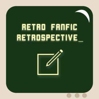 Retro Fanfic Retrospective