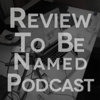 Review To Be Named Podcast