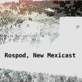 Rospod, New Mexicast