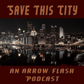 Save This City: A Flash and Arrow Podcast