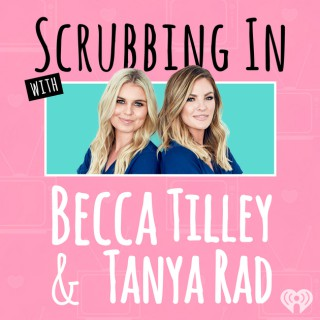 Scrubbing In with Becca Tilley & Tanya Rad