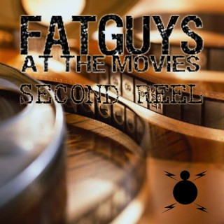 Second Reel from Fat Guys at the Movies
