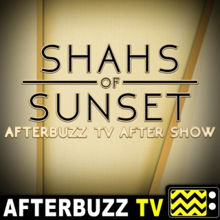 Shahs Of Sunset Reviews and After Show - AfterBuzz TV