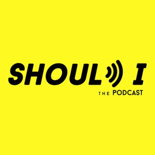 Should I? The Podcast