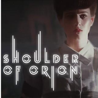 Shoulder of Orion: The Blade Runner Podcast