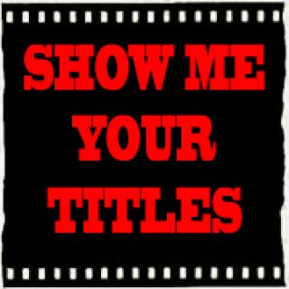 Show Me Your Titles film podcast