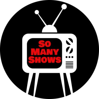 So Many Shows!