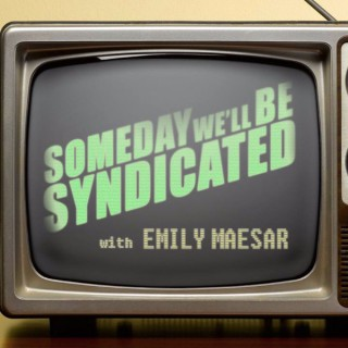 Someday We'll Be Syndicated
