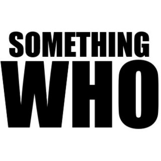 Something Who