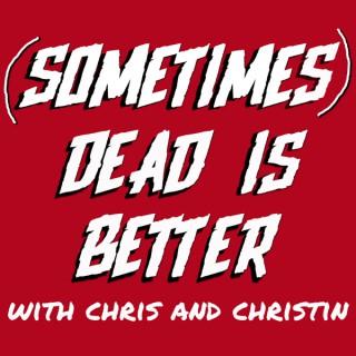 Sometimes Dead is Better